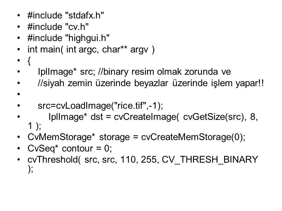 #include stdafx.h #include cv.h #include highgui.h int main( int argc, char** argv ) { IplImage* src; //binary resim olmak zorunda ve.