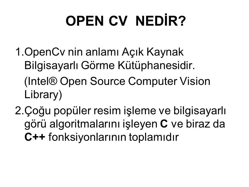 OPEN CV NEDİR 1.OpenCv nin anlamı Açık Kaynak Bilgisayarlı Görme Kütüphanesidir. (Intel® Open Source Computer Vision Library)