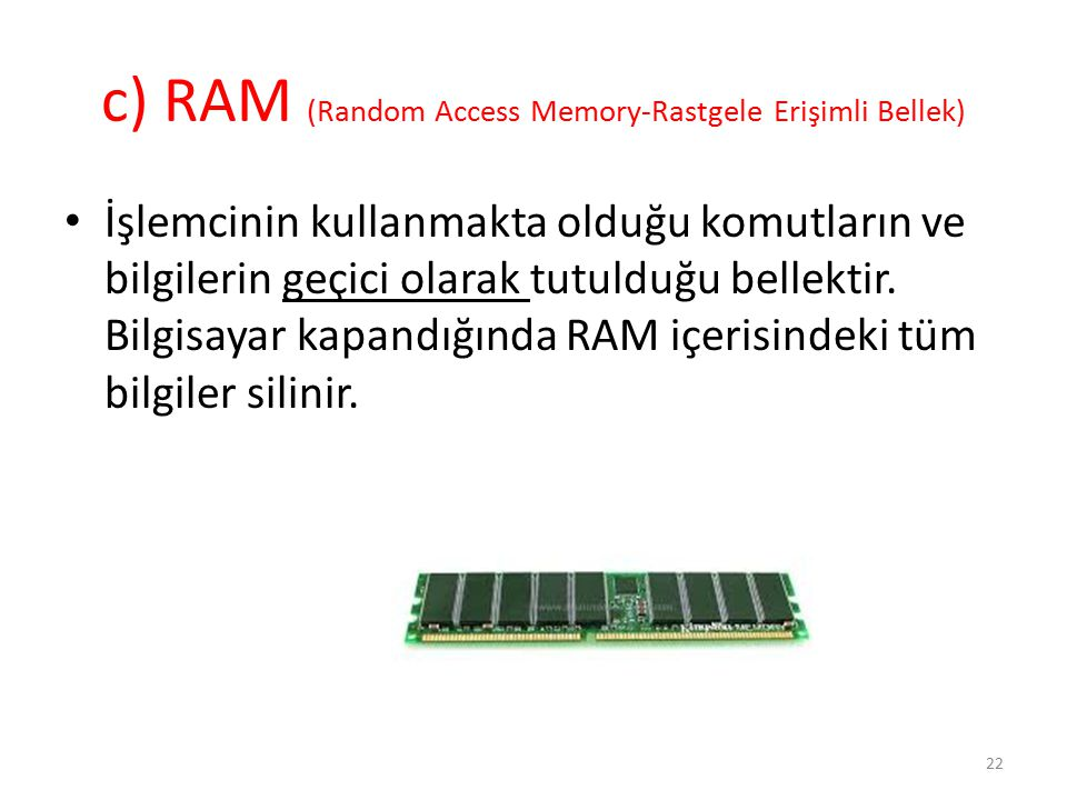 c) RAM (Random Access Memory-Rastgele Erişimli Bellek)