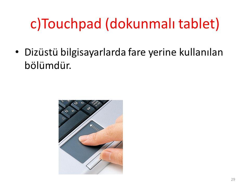 c)Touchpad (dokunmalı tablet)