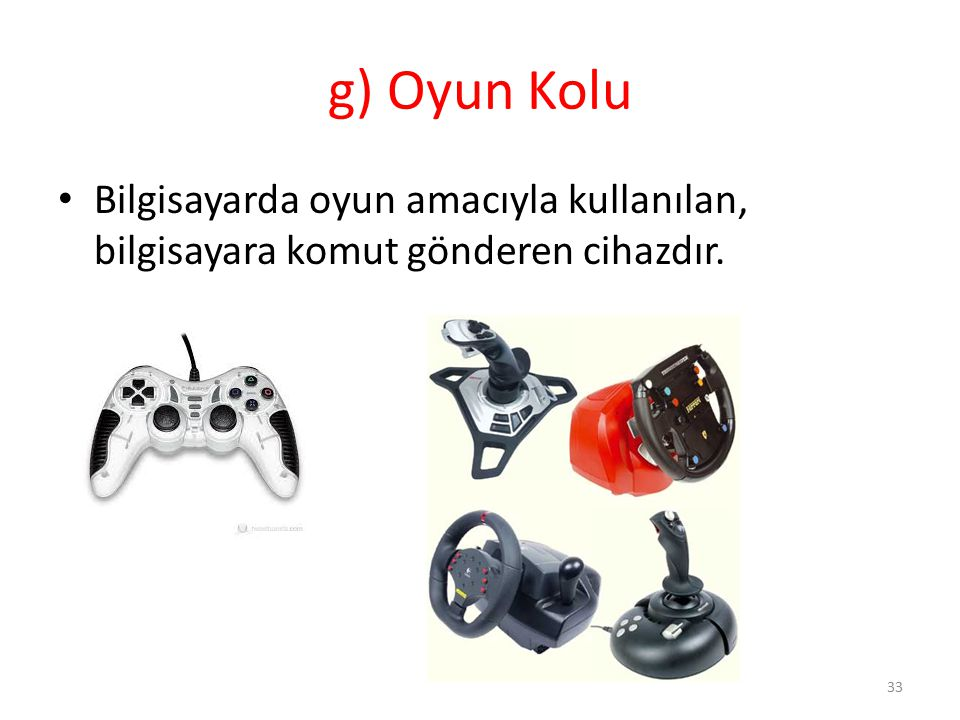 g) Oyun Kolu Bilgisayarda oyun amacıyla kullanılan, bilgisayara komut gönderen cihazdır.