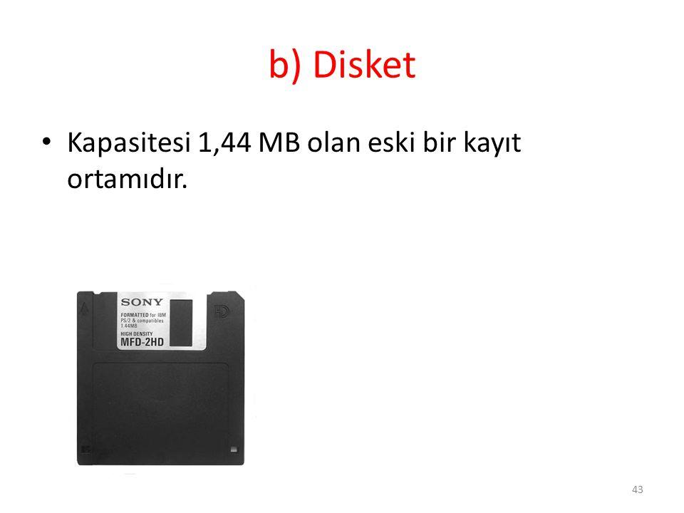 b) Disket Kapasitesi 1,44 MB olan eski bir kayıt ortamıdır.