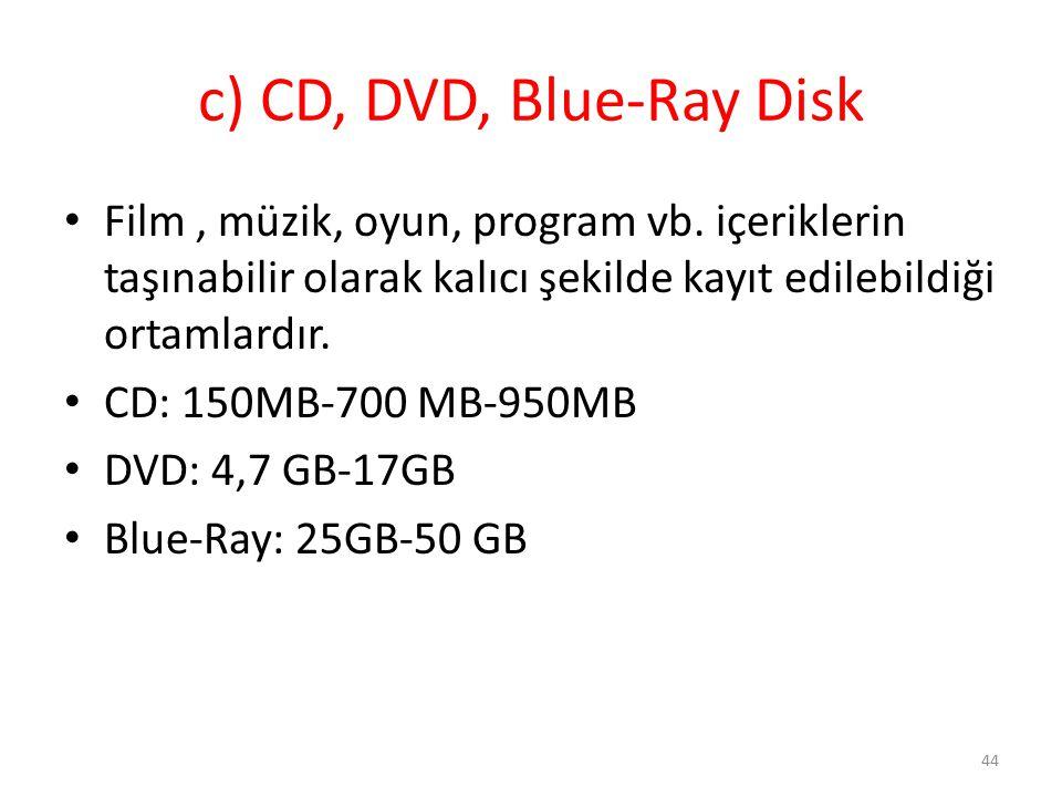 c) CD, DVD, Blue-Ray Disk Film , müzik, oyun, program vb. içeriklerin taşınabilir olarak kalıcı şekilde kayıt edilebildiği ortamlardır.