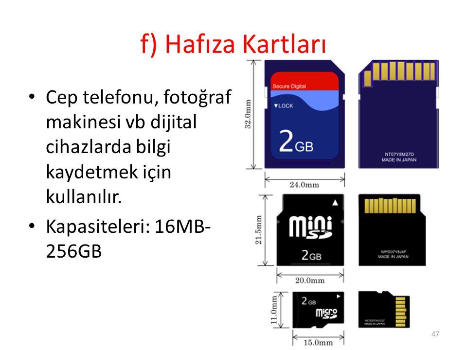 f) Hafıza Kartları Cep telefonu, fotoğraf makinesi vb dijital cihazlarda bilgi kaydetmek için kullanılır.