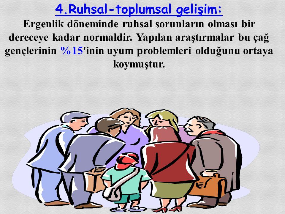 4.Ruhsal-toplumsal gelişim:
