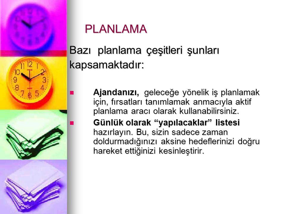 PLANLAMA Bazı planlama çeşitleri şunları kapsamaktadır: