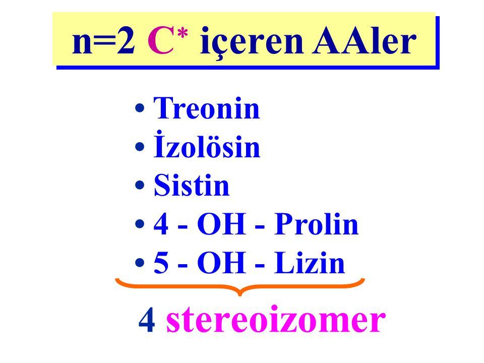 n=2 C içeren AAler 4 stereoizomer • Treonin • İzolösin • Sistin