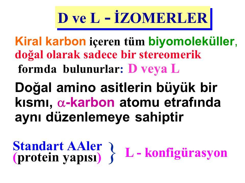 D ve L - İZOMERLER Kiral karbon içeren tüm biyomoleküller, doğal olarak sadece bir stereomerik. formda bulunurlar: D veya L.