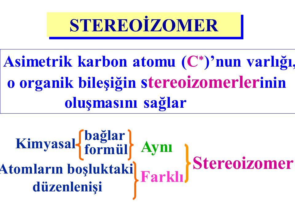 STEREOİZOMER Stereoizomer Asimetrik karbon atomu (C)'nun varlığı,