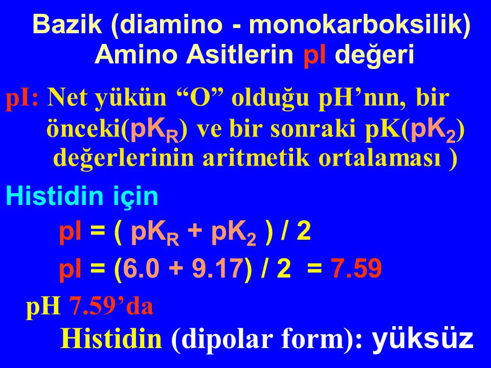 Bazik (diamino - monokarboksilik) Amino Asitlerin pI değeri