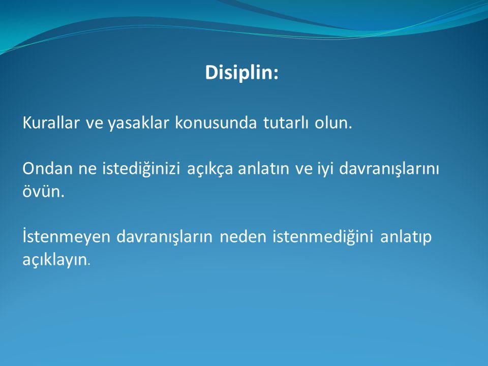 Disiplin: Kurallar ve yasaklar konusunda tutarlı olun.
