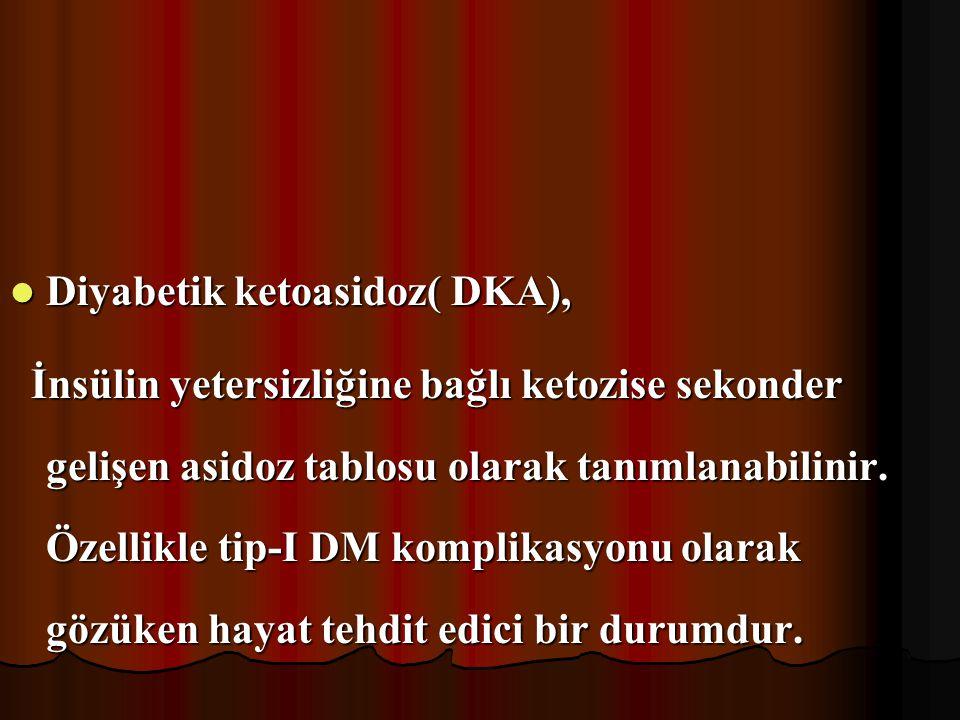 Diyabetik ketoasidoz( DKA),