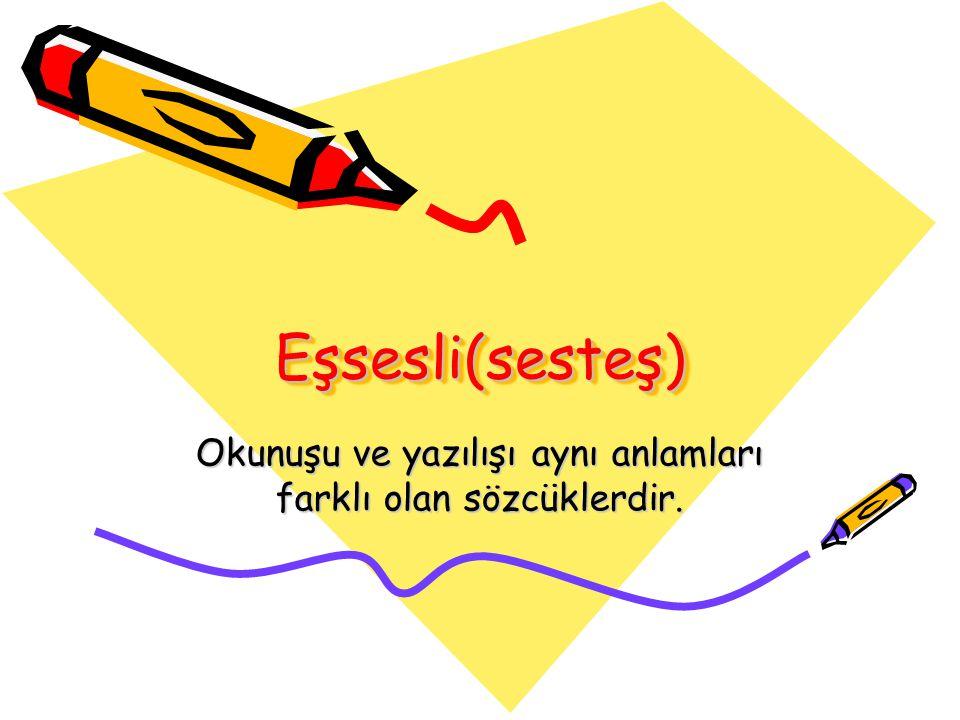 Okunuşu ve yazılışı aynı anlamları farklı olan sözcüklerdir.
