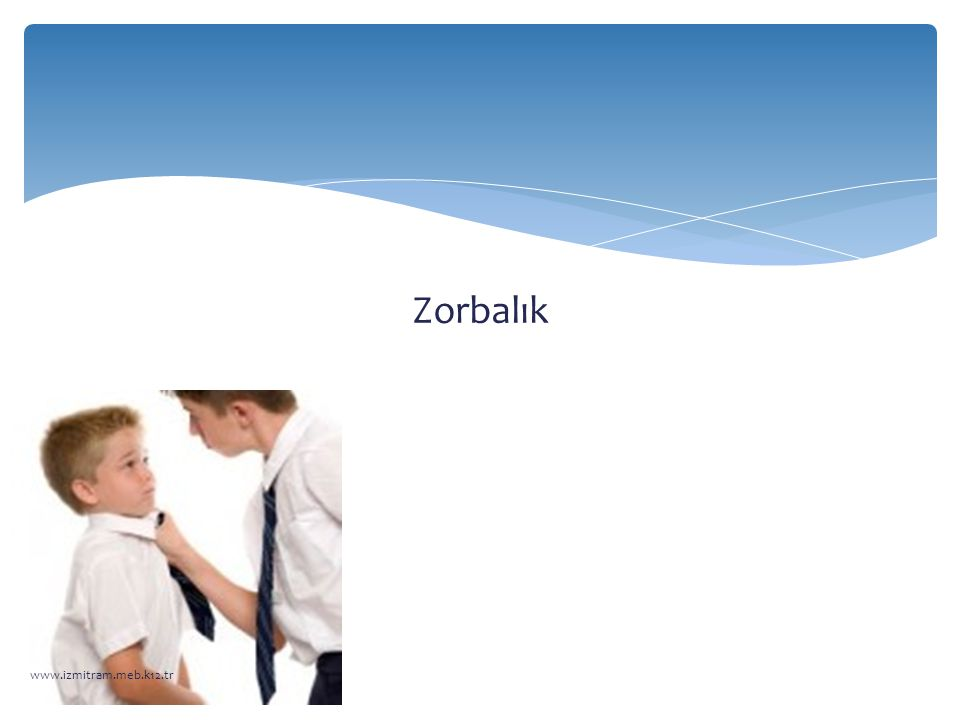 Zorbalık www.izmitram.meb.k12.tr