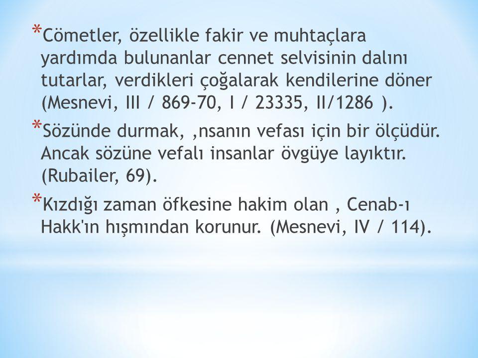 Cömetler, özellikle fakir ve muhtaçlara yardımda bulunanlar cennet selvisinin dalını tutarlar, verdikleri çoğalarak kendilerine döner (Mesnevi, III / 869-70, I / 23335, II/1286 ).