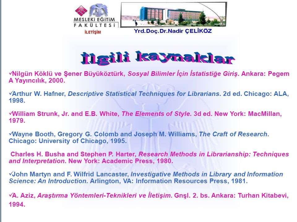 İlgili kaynaklar Nilgün Köklü ve Şener Büyüköztürk, Sosyal Bilimler İçin İstatistiğe Giriş. Ankara: Pegem A Yayıncılık, 2000.