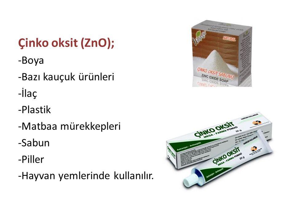 Çinko oksit (ZnO); -Boya -Bazı kauçuk ürünleri -İlaç -Plastik