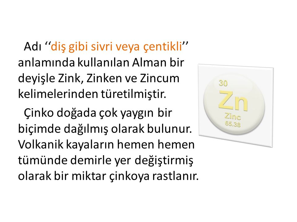 Adı ''diş gibi sivri veya çentikli'' anlamında kullanılan Alman bir deyişle Zink, Zinken ve Zincum kelimelerinden türetilmiştir.