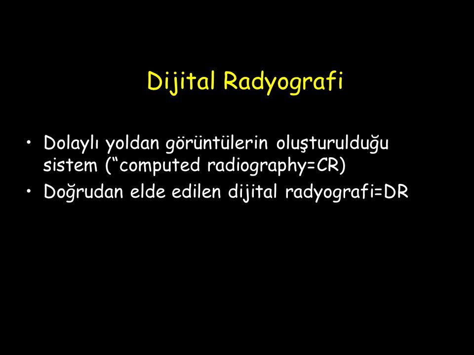 Dijital Radyografi Dolaylı yoldan görüntülerin oluşturulduğu sistem ( computed radiography=CR) Doğrudan elde edilen dijital radyografi=DR.
