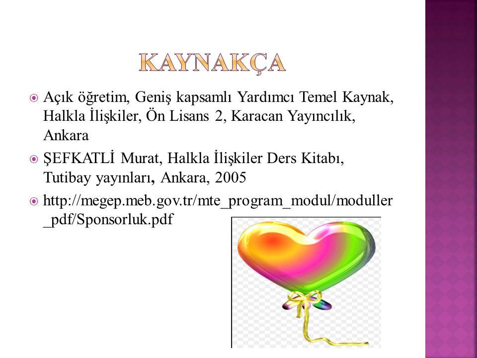 KAYNAKÇA Açık öğretim, Geniş kapsamlı Yardımcı Temel Kaynak, Halkla İlişkiler, Ön Lisans 2, Karacan Yayıncılık, Ankara.