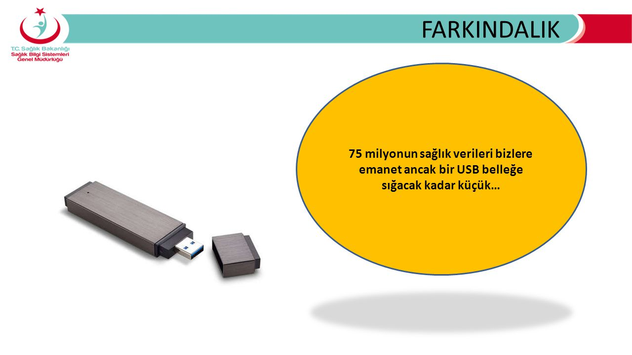 FARKINDALIK 75 milyonun sağlık verileri bizlere emanet ancak bir USB belleğe sığacak kadar küçük…