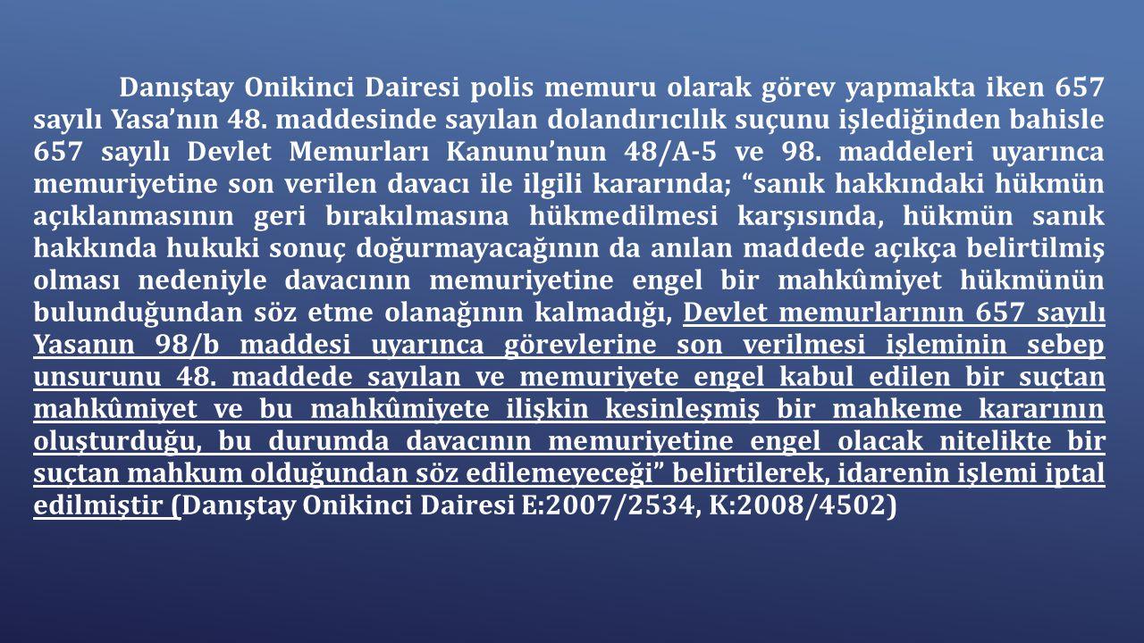 Danıştay Onikinci Dairesi polis memuru olarak görev yapmakta iken 657 sayılı Yasa'nın 48.