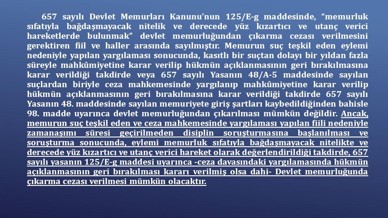 657 sayılı Devlet Memurları Kanunu'nun 125/E-g maddesinde, memurluk sıfatıyla bağdaşmayacak nitelik ve derecede yüz kızartıcı ve utanç verici hareketlerde bulunmak devlet memurluğundan çıkarma cezası verilmesini gerektiren fiil ve haller arasında sayılmıştır.