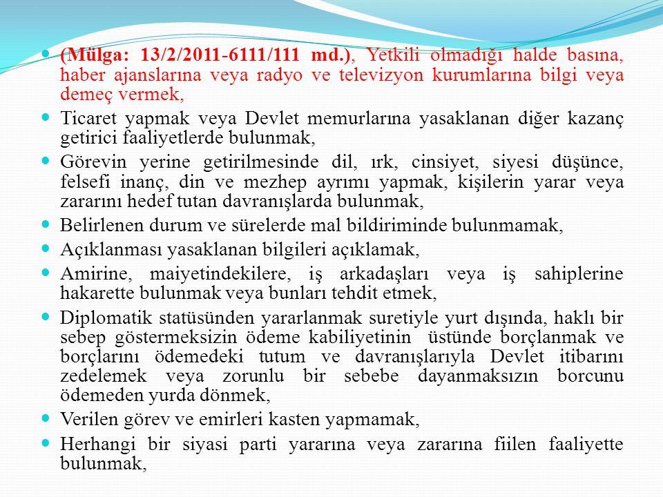 (Mülga: 13/2/2011-6111/111 md.), Yetkili olmadığı halde basına, haber ajanslarına veya radyo ve televizyon kurumlarına bilgi veya demeç vermek,