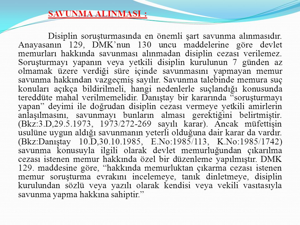 SAVUNMA ALINMASI : Disiplin soruşturmasında en önemli şart savunma alınmasıdır.