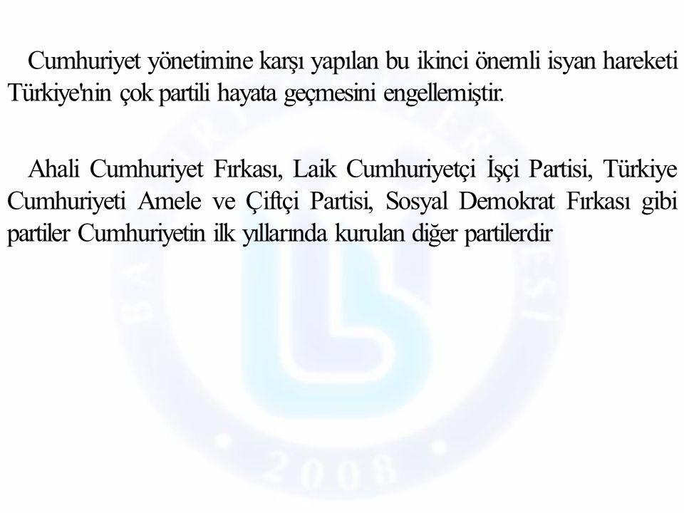 Cumhuriyet yönetimine karşı yapılan bu ikinci önemli isyan hareketi Türkiye nin çok partili hayata geçmesini engellemiştir.