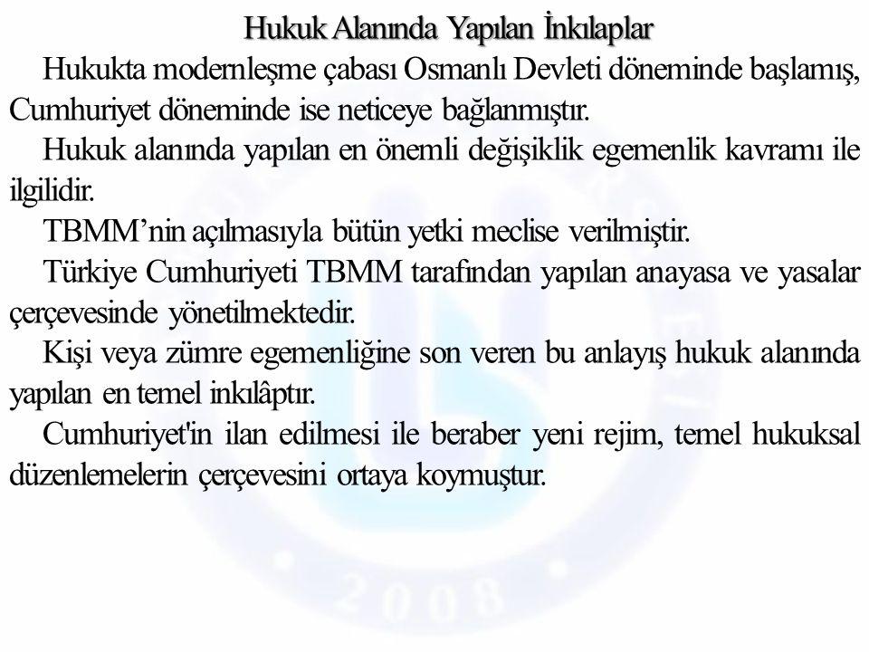 Hukuk Alanında Yapılan İnkılaplar Hukukta modernleşme çabası Osmanlı Devleti döneminde başlamış, Cumhuriyet döneminde ise neticeye bağlanmıştır.