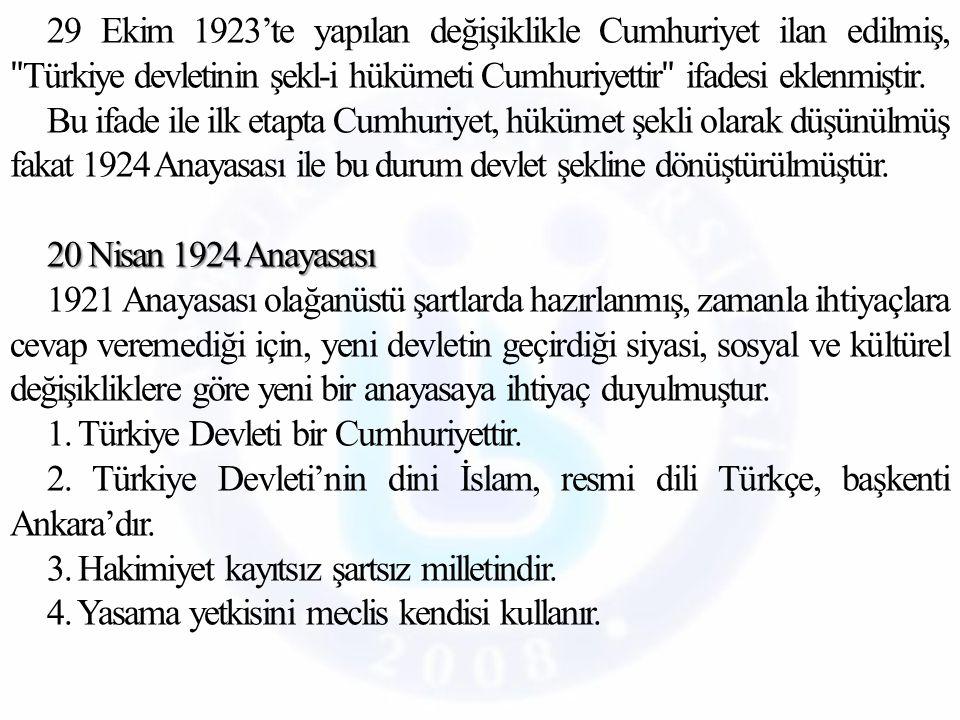 29 Ekim 1923'te yapılan değişiklikle Cumhuriyet ilan edilmiş, ʺTürkiye devletinin şekl-i hükümeti Cumhuriyettirʺ ifadesi eklenmiştir.