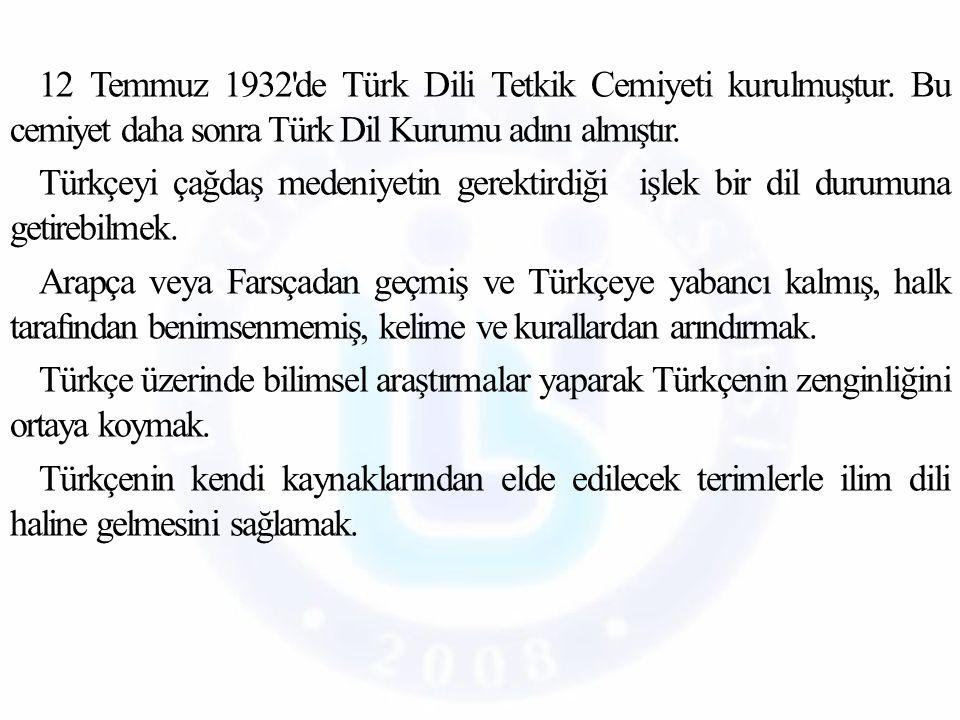 12 Temmuz 1932 de Türk Dili Tetkik Cemiyeti kurulmuştur