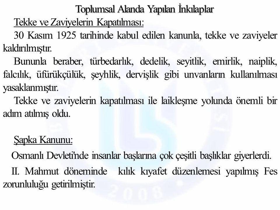 Toplumsal Alanda Yapılan İnkılaplar Tekke ve Zaviyelerin Kapatılması: 30 Kasım 1925 tarihinde kabul edilen kanunla, tekke ve zaviyeler kaldırılmıştır.