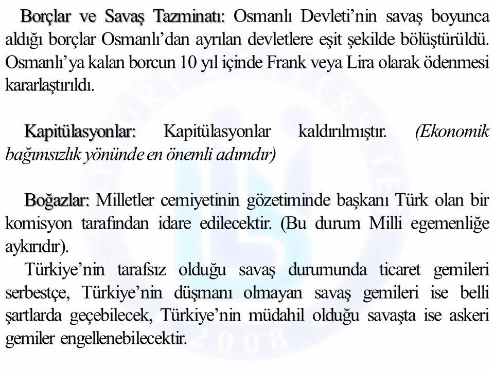 Borçlar ve Savaş Tazminatı: Osmanlı Devleti'nin savaş boyunca aldığı borçlar Osmanlı'dan ayrılan devletlere eşit şekilde bölüştürüldü.