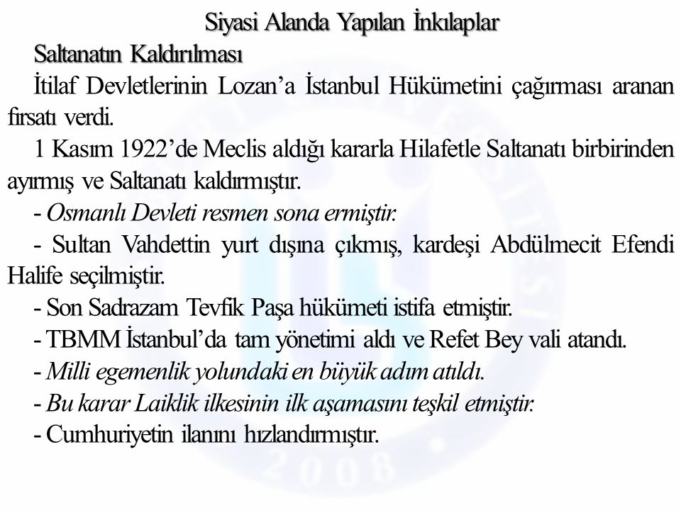 Siyasi Alanda Yapılan İnkılaplar Saltanatın Kaldırılması İtilaf Devletlerinin Lozan'a İstanbul Hükümetini çağırması aranan fırsatı verdi.