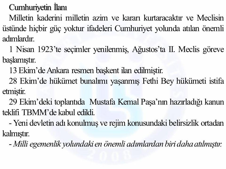 Cumhuriyetin İlanı Milletin kaderini milletin azim ve kararı kurtaracaktır ve Meclisin üstünde hiçbir güç yoktur ifadeleri Cumhuriyet yolunda atılan önemli adımlardır.