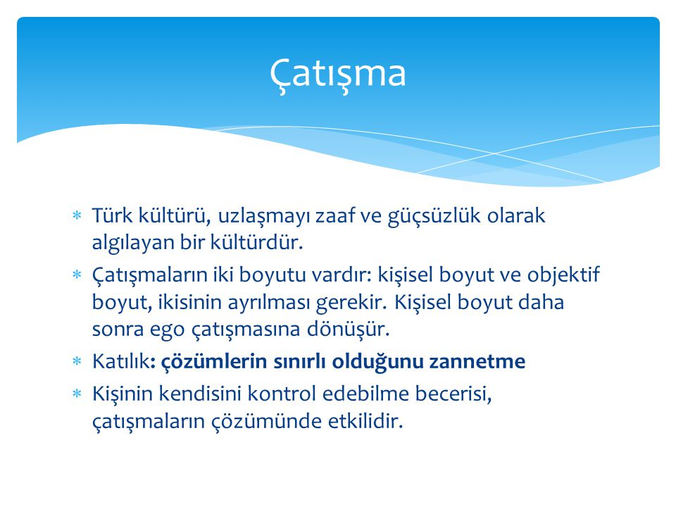 Çatışma Türk kültürü, uzlaşmayı zaaf ve güçsüzlük olarak algılayan bir kültürdür.