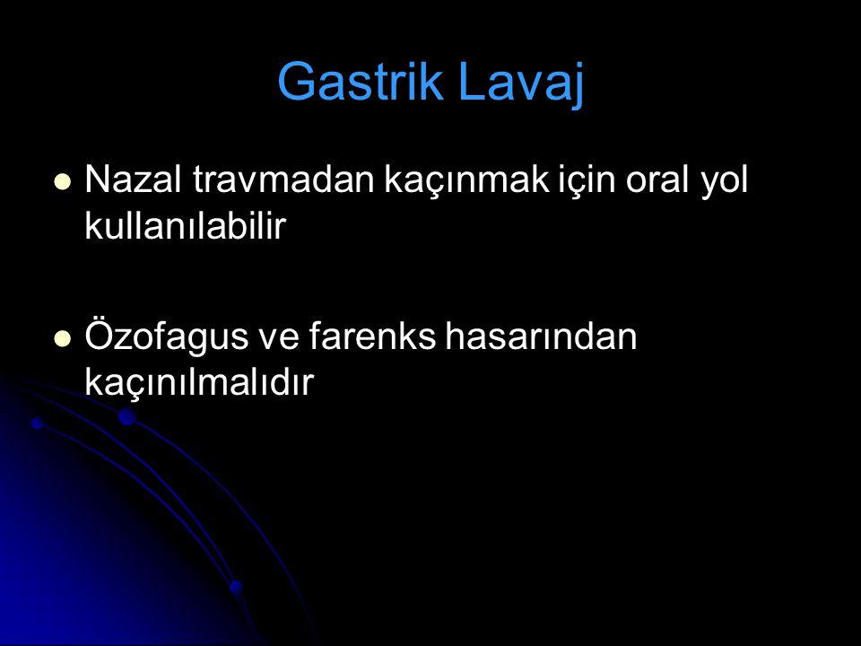 Gastrik Lavaj Nazal travmadan kaçınmak için oral yol kullanılabilir