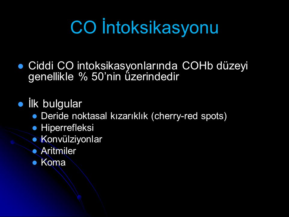 CO İntoksikasyonu Ciddi CO intoksikasyonlarında COHb düzeyi genellikle % 50'nin üzerindedir. İlk bulgular.