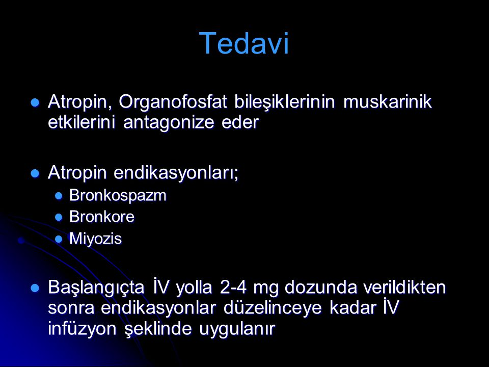 Tedavi Atropin, Organofosfat bileşiklerinin muskarinik etkilerini antagonize eder. Atropin endikasyonları;