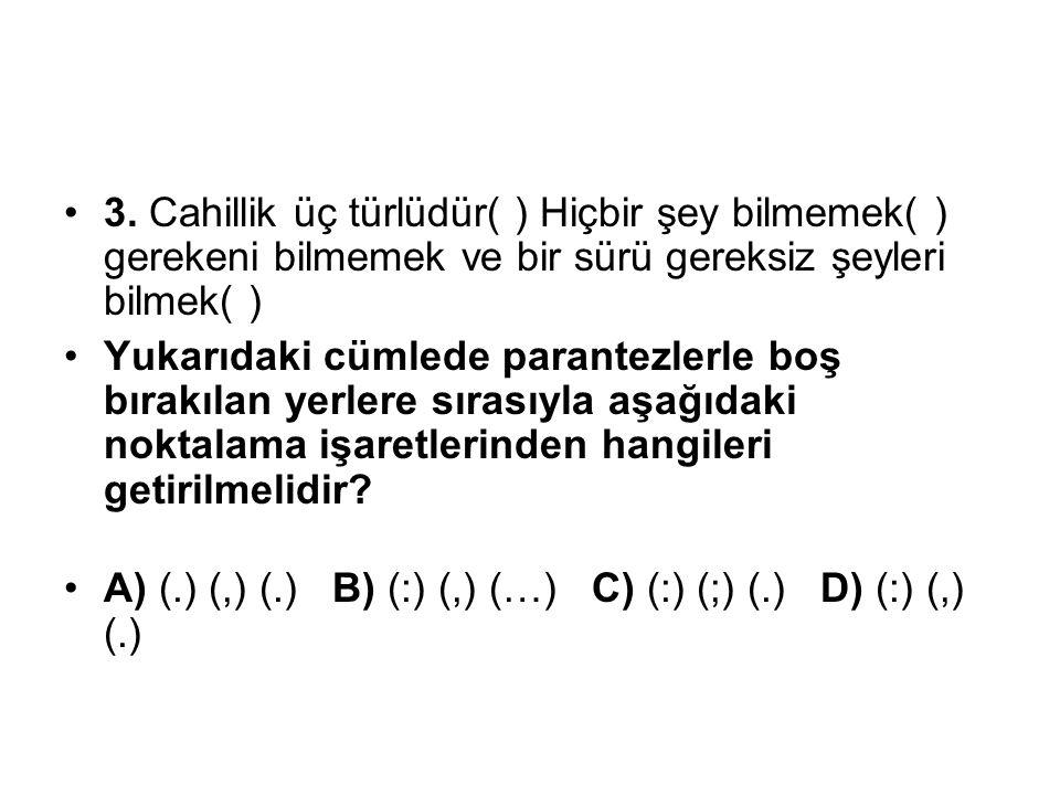 3. Cahillik üç türlüdür( ) Hiçbir şey bilmemek( ) gerekeni bilmemek ve bir sürü gereksiz şeyleri bilmek( )