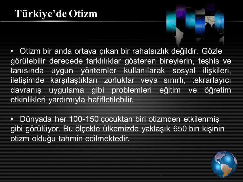 Türkiye'de Otizm Otizm bir anda ortaya çıkan bir rahatsızlık değildir. Gözle.