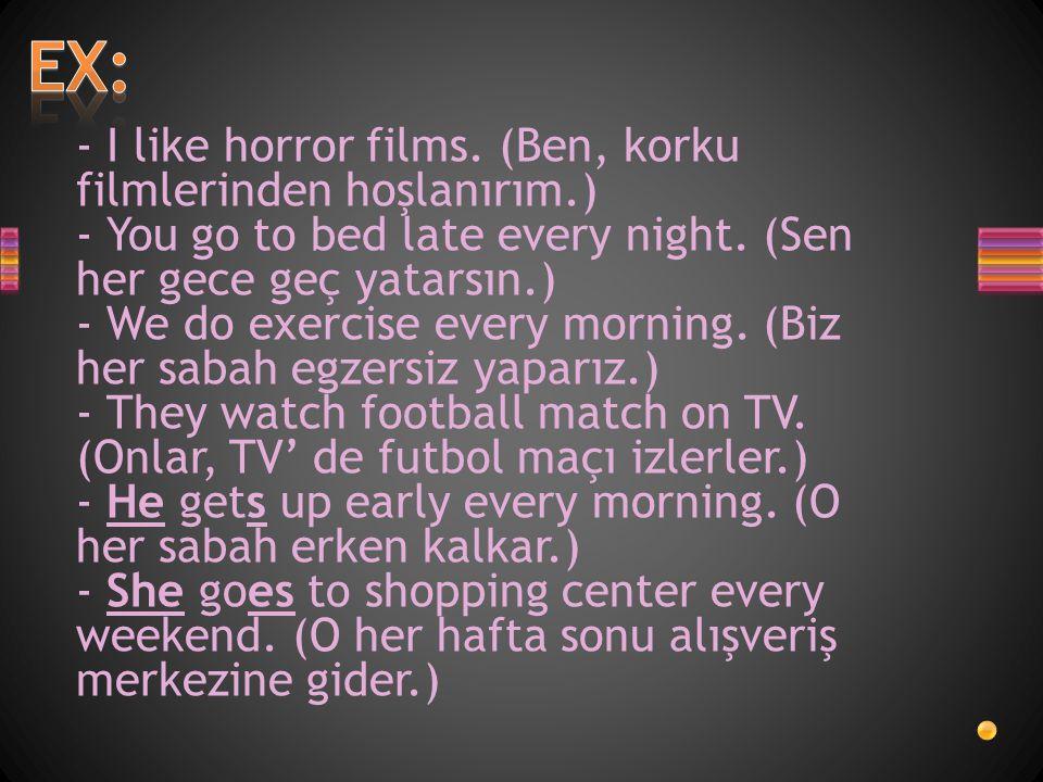 EX: - I like horror films. (Ben, korku filmlerinden hoşlanırım.)