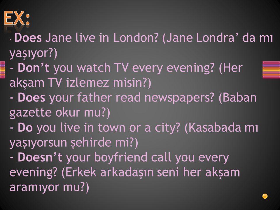 EX: - Don't you watch TV every evening (Her akşam TV izlemez misin )