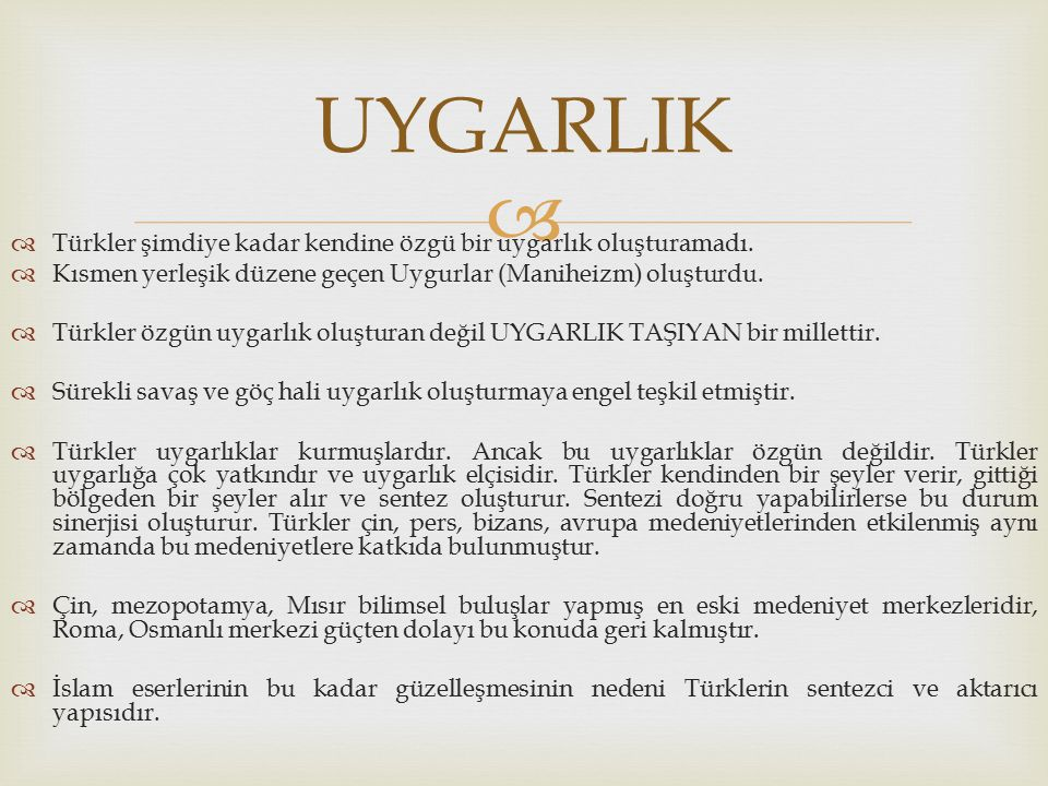 UYGARLIK Türkler şimdiye kadar kendine özgü bir uygarlık oluşturamadı.
