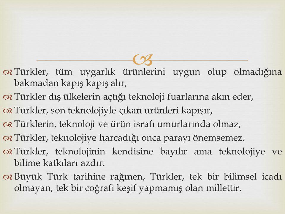 Türkler, tüm uygarlık ürünlerini uygun olup olmadığına bakmadan kapış kapış alır,