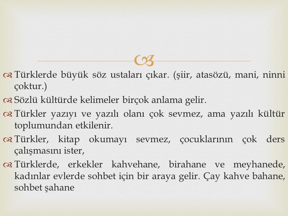 Türklerde büyük söz ustaları çıkar. (şiir, atasözü, mani, ninni çoktur