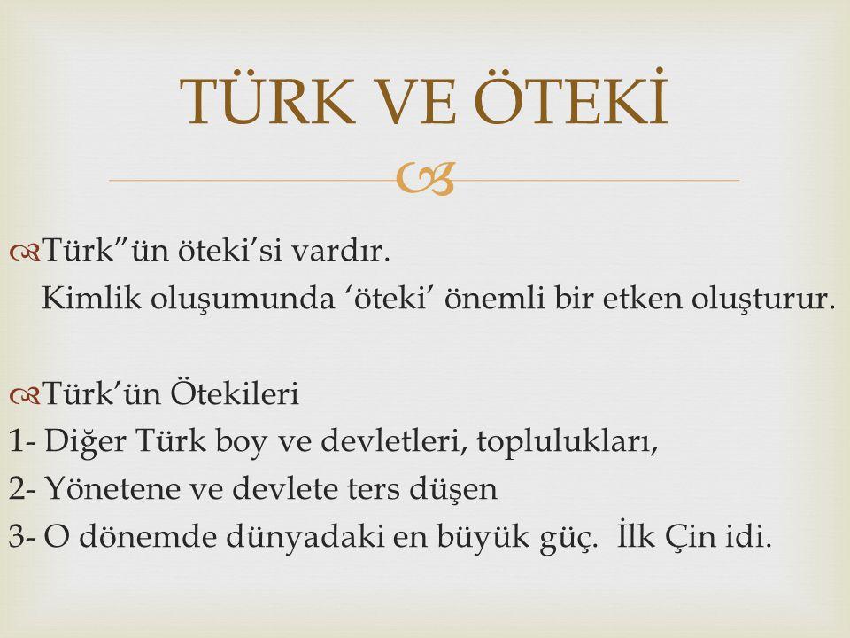 TÜRK VE ÖTEKİ Türk ün öteki'si vardır.