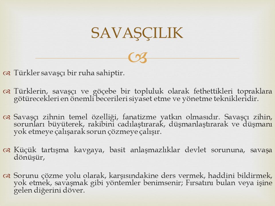 SAVAŞÇILIK Türkler savaşçı bir ruha sahiptir.